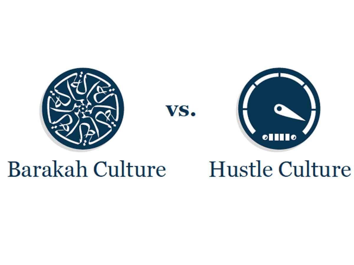 Barakah Culture vs. Hustle Culture